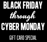 Black Friday Through Cyber Monday Specials
