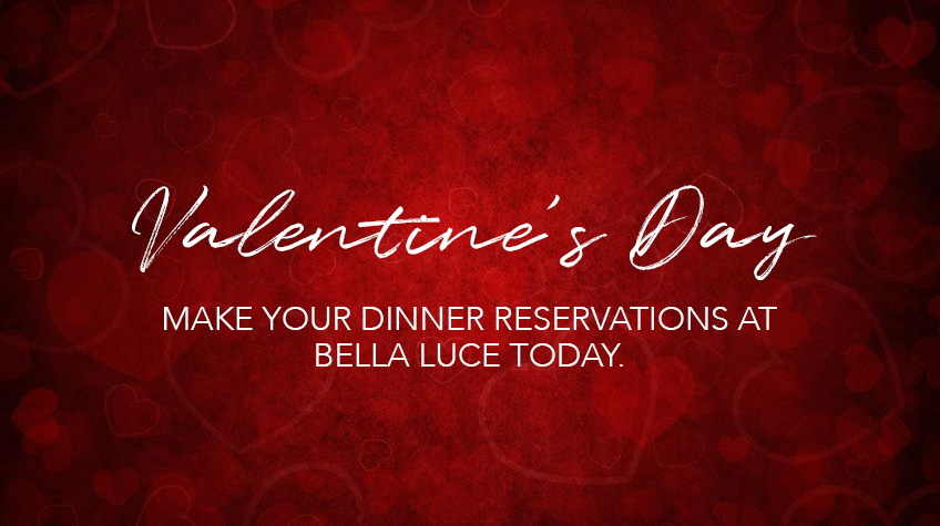 Valentine's Day Dinner Reservations at Bella Luce Restaurant & Bar